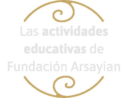 las actividades educativas de fundacion arsayian
